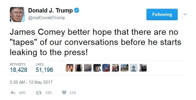 """""""Comey nên hy vọng rằng không có băng ghi lại cuộc nói chuyện giữa chúng ta, trước khi ông ta bắt đầu rò rỉ thông tin cho báo chí"""", Dòng tweet của Trump ngày 12/5/2017 mà Comey nói khiến cho ông thấy cần phải đưa thông tin về cuộc nói chuyện ra báo chí"""