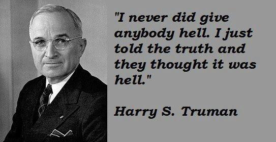 - Harry S. Truman