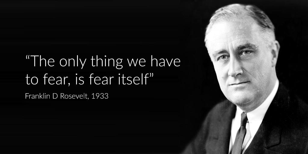"""""""Điều duy nhất mà chúng ta phải sợ chính là nỗi sợ"""" - Franklin D. Roosevelt"""
