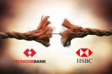 Giọt nước tràn ly: HSBC quyết định thoái vốn hoàn toàn khỏi Techcombank