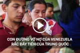 Con đường đưa Venezuela tới thảm họa rắc đầy tiền của Trung Quốc