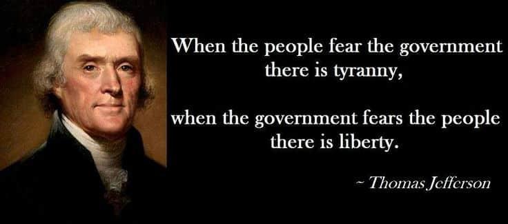 """""""Khi người dân sợ chính phủ, chúng ta có độc tài. Khi chính phủ sợ người dân, chúng ta có tự do"""" - Thomas Jefferson"""