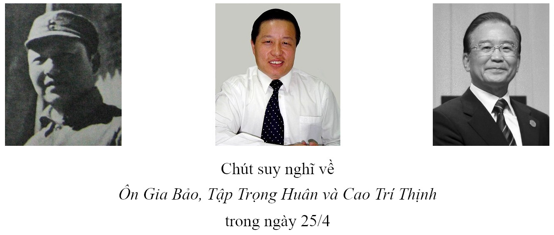 Chút suy nghĩ về Ôn Gia Bảo, Tập Trọng Huân và Cao Trí Thịnh trong ngày 25/4